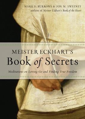 Meister Eckhart's Book of Secrets Jon M. (Jon M. Sweeney) Sweeney, Mark S. (Mark S. Burrows) Burrows 9781571748478