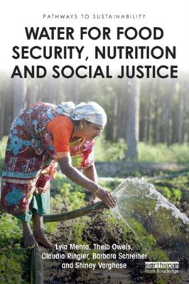 Water for Food Security, Nutrition and Social Justice Shiney Varghese, Lyla Mehta, Theib Oweis, Claudia (International Food Policy Research Institute Ringler, Barbara Schreiner 9781138729186