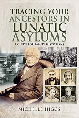 Tracing Your Ancestors in Lunatic Asylums Michelle Higgs 9781526744852