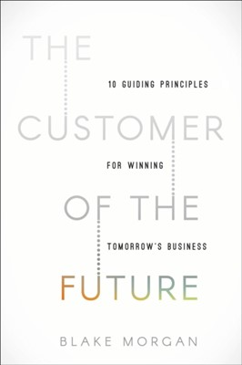 The Customer of the Future Blake Morgan 9781400213634