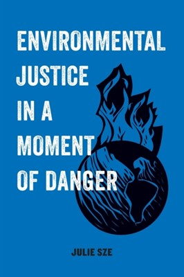 Environmental Justice in a Moment of Danger Julie Sze 9780520300743