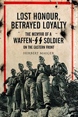 Lost Honour, Betrayed Loyalty Herbert Maeger 9781526768858