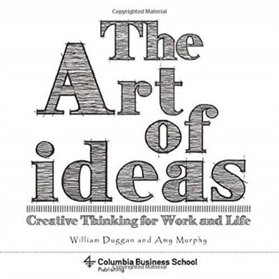 The Art of Ideas Amy Murphy, Laura Dabalsa, William (Columbia University) Duggan 9780231179409