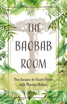 The Baobab Room Marilyn Nelson, Pere Jacques de Foiard-Brown 9781947003538