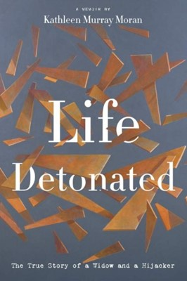 Life Detonated Kathleen Murray Moran 9781944995454