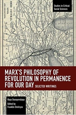 Marx's Philosophy of Revolution in Permanence for Our Day Raya Dunayevskaya 9781642590678