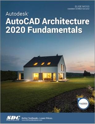 Autodesk AutoCAD Architecture 2020 Fundamentals Elise Moss 9781630572648