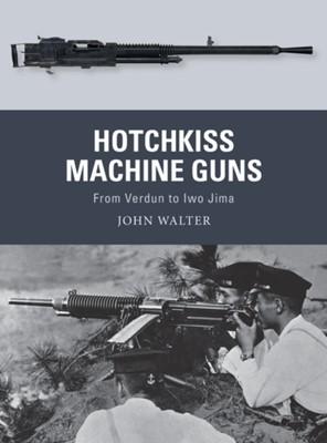 Hotchkiss Machine Guns John Walter 9781472836168