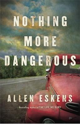 Nothing More Dangerous Allen Eskens 9781529327069