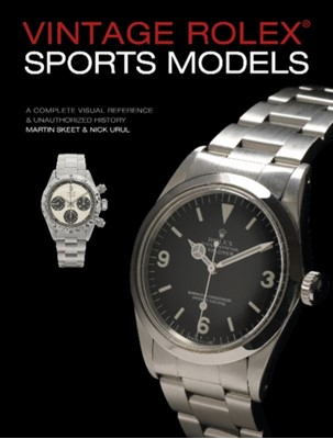 Vintage Rolex Sports Models, 4th Edition: A Complete Visual Reference & Unauthorized History Martin Skeet, Nick Urul 9780764358449