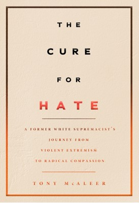 The Cure For Hate Tony McAleer 9781551527697
