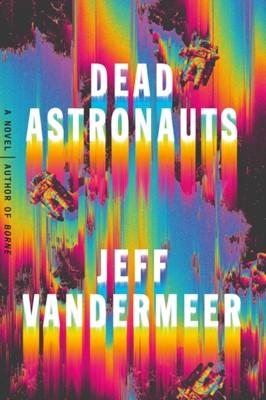 Dead Astronauts Jeff VanderMeer 9780374276805