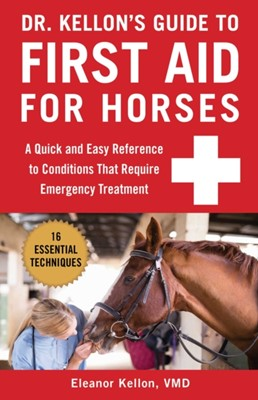 Dr. Kellon's Guide to First Aid for Horses Eleanor Kellon 9781510741669