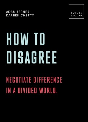 How to Disagree: Negotiate difference in a divided world. Darren Chetty, Dr. Adam Ferner 9781781319345