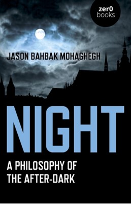 Night - A Philosophy of the After-Dark Jason Bahbak Mohaghegh, Jason Mohaghegh 9781789042771