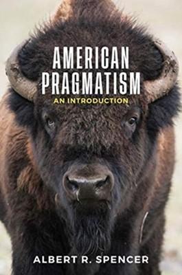 American Pragmatism Albert R. Spencer 9781509524723