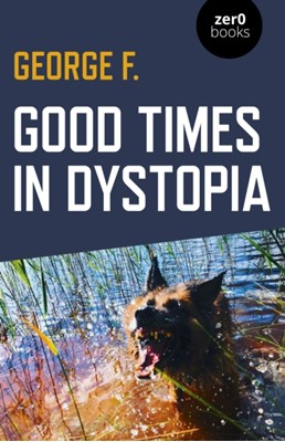 Good Times in Dystopia George F. 9781789041903