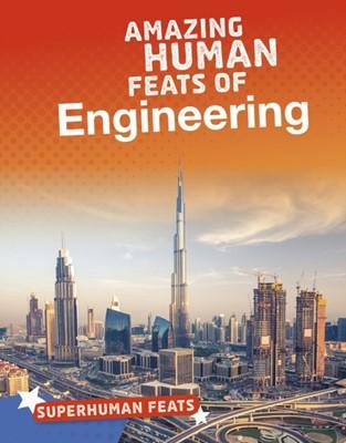 Amazing Human Feats of Engineering Matt Scheff 9781474773461