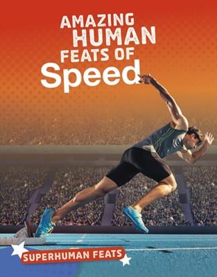 Amazing Human Feats of Speed Debbie Vilardi, Deborah Vilardi 9781474773416