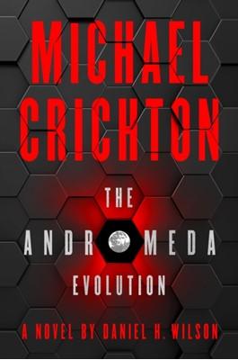 The Andromeda Evolution Michael Crichton, Daniel H. Wilson 9780008172961
