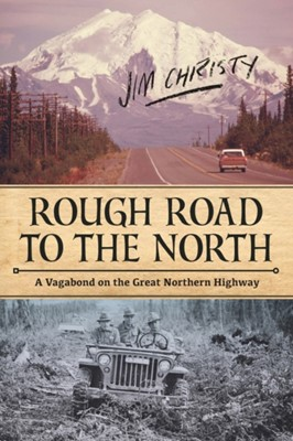 Rough Road To The North Jim Christy 9781627310826