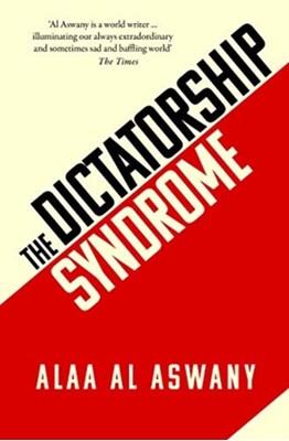 The Dictatorship Syndrome Alaa Al Aswany 9781912208593