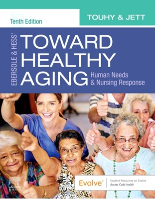 Ebersole & Hess' Toward Healthy Aging Kathleen F Jett, Theris A. Touhy, Theris A. (Emeritus Professor<br>Christine E. Lynn College of Nursing<br>Florida Atlantic University<br>Boca Raton Touhy, Theris A. (Emeritus Professor Touhy 9780323749701