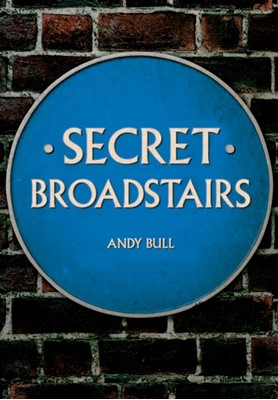 Secret Broadstairs Andy Bull 9781445695952