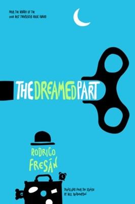 The Dreamed Part Rodrigo Fresan 9781948830058