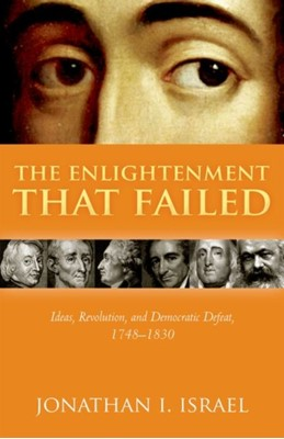 The Enlightenment that Failed Jonathan I. (Professor Emeritus Israel 9780198738404