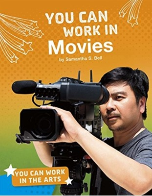 You Can Work in Movies Samantha S. Bell 9781474773560