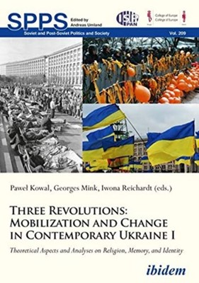 Three Revolutions: Mobilization and Change in Co - Theoretical Aspects and Analyses on Religion, Memory, and Identity Georges Mink, Pawel Kowal 9783838213217