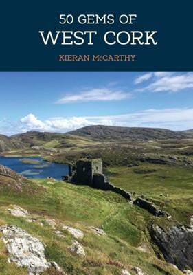 50 Gems of West Cork Kieran McCarthy 9781445692395