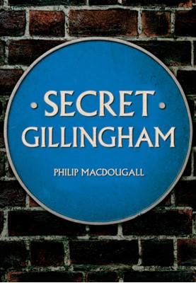 Secret Gillingham Philip MacDougall 9781445689258