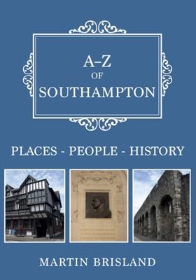 A-Z of Southampton Martin Brisland 9781445688008