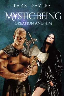 Mystic Being: Creation and Him Tazz Davies 9781788303552