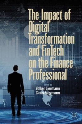 The Impact of Digital Transformation and FinTech on the Finance Professional  9783030237189