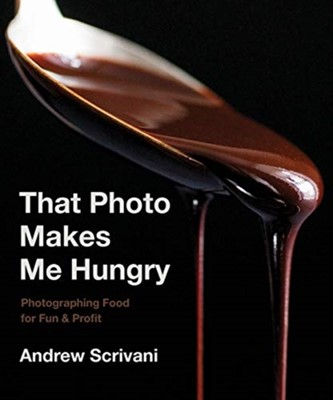 That Photo Makes Me Hungry Andrew Scrivani 9781682683989