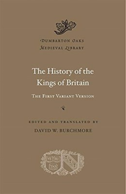 The History of the Kings of Britain  9780674241367