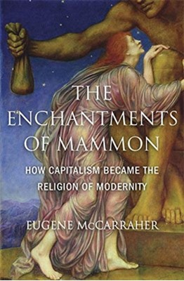 The Enchantments of Mammon Eugene McCarraher 9780674984615