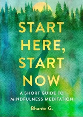 Start Here, Start Now Bhante Gunaratana 9781614296270