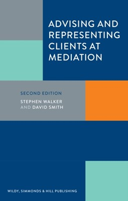 Advising and Representing Clients at Mediation Stephen Walker, David Smith 9780854902774