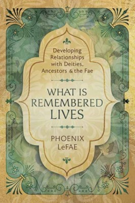 What Is Remembered Lives Phoenix LeFae 9780738761114
