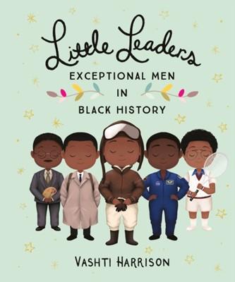 Little Leaders: Exceptional Men in Black History Vashti Harrison 9780241407158