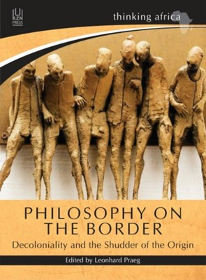 Philosophy on the border Leonhard Praeg 9781869144067