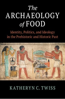 The Archaeology of Food Katheryn C. (State University of New York Twiss 9781108464062