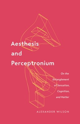 Aesthesis and Perceptronium Alexander Wilson 9781517906603