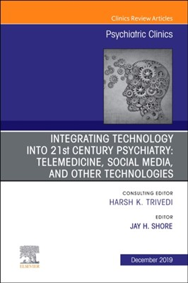 Integrating Technology into 21st Century Psychiatry James. H Shore 9780323708968