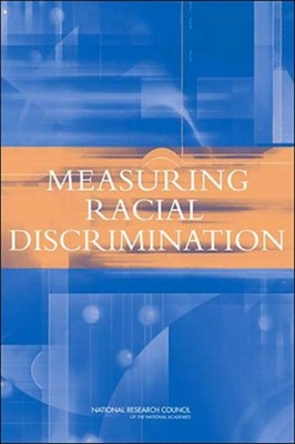 Measuring Racial Discrimination National Research Council, Panel on Methods for Assessing Discrimination, National Academy of Sciences, Committee on National Statistics, Division of Behavioral and Social Sciences and Education 9780309091268