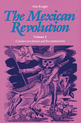 The Mexican Revolution, Volume 2 Alan Knight 9780803277717